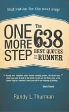One More Step The 638 Best Quotes for the Runner - Motivation for the next step! ebook by Randy L. Thurman