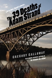 The 39 Deaths of Adam Strand ebook by Gregory Galloway