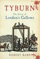 Tyburn ebook by Robert Bard
