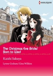 The Christmas Eve Bride/Born to Wed (Harlequin Comics) - Harlequin Comics ebook by Lynne Graham,Kaishi Sakuya