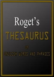 Roget's Thesaurus Of English Words And Phrases ebook by Dr. Peter Mark Roget