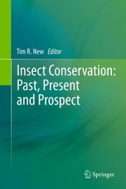 Insect Conservation: Past, Present and Prospects ebook by Tim R. New