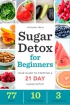 Sugar Detox for Beginners: Your Guide to Starting a 21-Day Sugar Detox ebook by Hayward Press