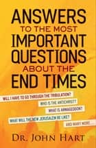 Answers to the Most Important Questions About the End Times ebook by Dr. John Hart