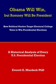 Obama Will Win, but Romney Will Be President ebook by Everett E. Murdock PhD