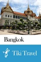 Bangkok (Thailand) Travel Guide - Tiki Travel ebook by Tiki Travel