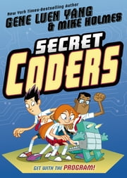 Secret Coders ebook by Gene Luen Yang,Mike Holmes