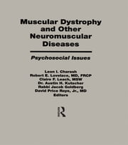 Muscular Dystrophy and Other Neuromuscular Diseases - Psychosocial Issues ebook by Leon I. Charash,Robert E. Lovelace,Leach F. Claire,Kutscher H. Austin,Goldberg Jacob,Roye, P. David