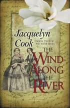The Wind Along the River ebook by Jacquelyn Cook