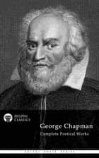 Delphi Complete Poetry of George Chapman (Illustrated) ebook by George Chapman