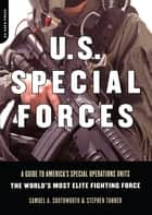 U.s. Special Forces - A Guide To America's Special Operations Units -- The World's Most Elite Fighting Force ebook by Samuel A. Southworth