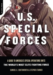 U.s. Special Forces - A Guide To America's Special Operations Units - The World's Most Elite Fighting Force ebook by Samuel A. Southworth