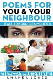 Poems For You & Your Neighbour - Health Disorders Simplified ebook by Amanda Jones