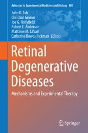 Retinal Degenerative Diseases - Mechanisms and Experimental Therapy ebook by John Ash,Christian Grimm,Joe G. Hollyfield,Robert E. Anderson,Matthew M LaVail,Catherine Bowes Rickman
