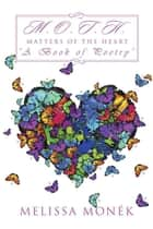 "M.O.T.H - Matters of the Heart ""A Book of Poetry"" ebook by Melissa Monék"