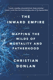 The Inward Empire - Mapping the Wilds of Mortality and Fatherhood ebook by Christian Donlan