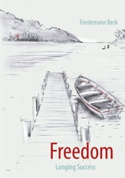 Freedom Longing Success ebook by Friedemann Beck