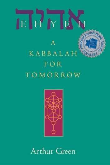 Ehyeh: A Kabbalah for Tomorrow ebook by Arthur Green