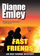 Fast Friends (Iris Thorne Mysteries Book 3) ebook by Dianne Emley