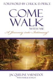 Come Walk with Me - A Journey into Intimacy ebook by Jacqueline Varnedoe
