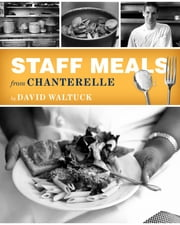 Staff Meals from Chanterelle ebook by Melicia Phillips,David Waltuck