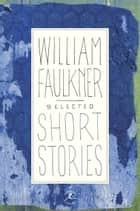Selected Short Stories ebook by William Faulkner