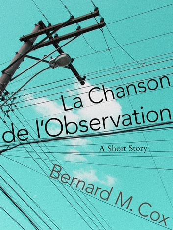 La Chanson de l'Observation ebook by Bernard M Cox