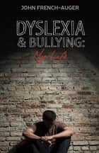 Dyslexia and Bullying - My Life ebook by John French-Auger