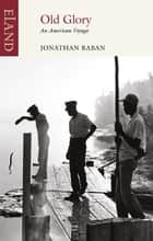 Old Glory - An American Voyage ebook by Jonathan Raban