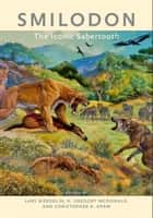 Smilodon - The Iconic Sabertooth ebook by Lars Werdelin, H. G. McDonald, Christopher A. Shaw