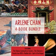 Arlene Chan 4-Book Bundle - The Chinese Community in Toronto / The Chinese in Toronto from 1878 / Paddles Up! / Spirit of the Dragon ebook by Arlene Chan,Susan Humphries