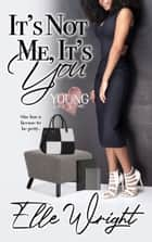 It's Not Me, It's You ebook by Elle Wright
