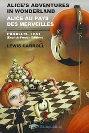 Alice's Adventures in Wonderland Alice Au Pays Des Merveilles Parallel Text (English-French) Edition ebook by Lewis Carroll