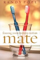 Finding Your Million Dollar Mate ebook by Randy Pope