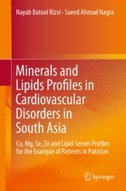 Minerals and Lipids Profiles in Cardiovascular Disorders in South Asia - Cu, Mg, Se, Zn and Lipid Serum Profiles for the Example of Patients in Pakistan ebook by Nayab Batool Rizvi,Saeed Ahmad Nagra