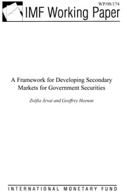 A Framework for Developing Secondary Markets for Government Securities ebook by Arvai, Zsofia