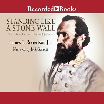 Standing Like A Stone Wall - The Life of General Thomas J. Jackson audiobook by James Robertson