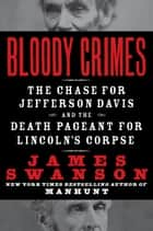 Bloody Crimes - The Funeral of Abraham Lincoln and the Chase for Jefferson Davis ebook by James L. Swanson