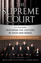 The Supreme Court (Enhanced EB) - A C-SPAN Book Featuring the Justices in their Own Words ebook by Brian Lamb, Susan Swain, Mark Farkas,...