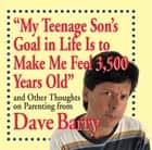 My Teenage Son's Goal in Life Is to Make Me Feel 3,500 Years Old ebook by Dave Barry