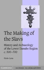 The Making of the Slavs ebook by Curta, Florin