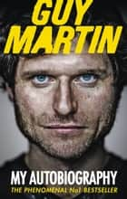 Guy Martin: My Autobiography ebook by