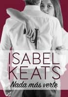 Nada más verte eBook by Isabel Keats