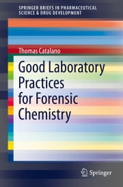 Good Laboratory Practices for Forensic Chemistry ebook by Thomas Catalano