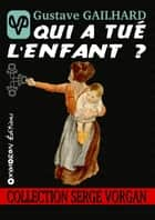 Qui a tué l'enfant ? eBook by Gustave Gailhard