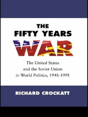 The Fifty Years War - The United States and the Soviet Union in World Politics, 1941-1991 ebook by Richard Crockatt