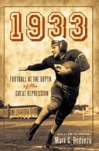 1933 - Football at the Depth of the Great Depression ebook by Mark C. Bodanza