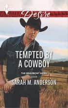 Tempted by a Cowboy - A Sexy Western Contemporary Romance ebook by Sarah M. Anderson