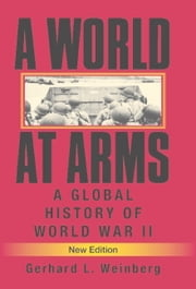 A World at Arms - A Global History of World War II ebook by Gerhard L. Weinberg