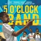 The 5 O'Clock Band ebook by Troy Andrews, Bryan Collier